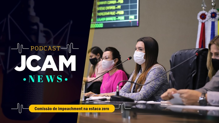 JCAM NEWS – Comissão do Impeachment na Aleam precisa ser recriada